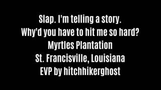 Slap, I'm Telling A Story EVP Captured At Myrtles Plantation By hitchhikerghost