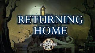 Returning Home | Ghost Stories, Paranormal, Supernatural, Hauntings, Horror