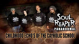 Soul Reaper Paranormal | Childhood Echo's Of The Catholic School