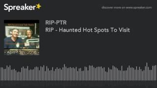 RIP - Haunted Hot Spots To Visit (part 3 of 5)