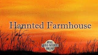 Haunted Farmhouse | Ghost Stories, Paranormal, Supernatural, Hauntings, Horror