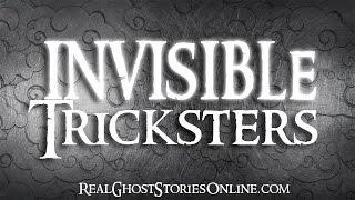 Invisible Tricksters | Ghost Stories, Paranormal, Supernatural, Hauntings, Horror