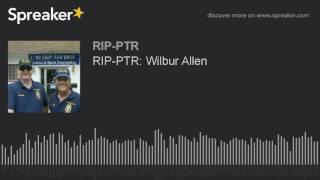 RIP-PTR: Wilbur Allen (part 1 of 4)