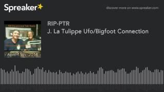 J. La Tulippe Ufo/Bigfoot Connection (part 5 of 6)