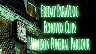 Friday ParaVlog - Annison Funeral Parlor Echovox Sessions