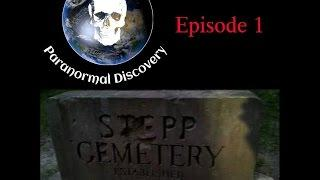 Paranormal Discovery Episode One: Return to Stepp Cemetery