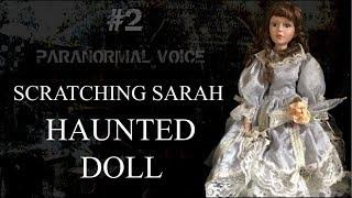 Scratching Sarah | HAUNTED DOLL | Paranormal Voice | Session 2 ( Ghost - Supernatural )