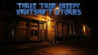 3 True Creepy Nightshift Stories