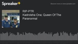 Kadrolsha Ona; Queen Of The Paranormal (part 4 of 6)