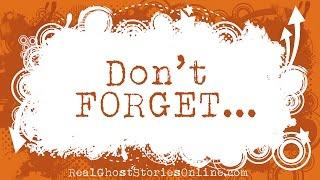 Don't Forget   Ghost Stories, Paranormal, Supernatural, Hauntings, Horror