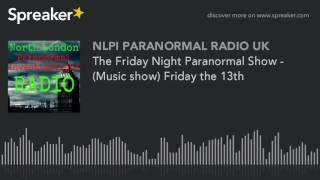 The Friday Night Paranormal Show - (Music show) Friday the 13th