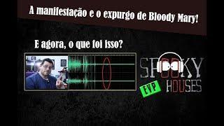 EVP - A manifestação e o expurgo de Bloody Mary!