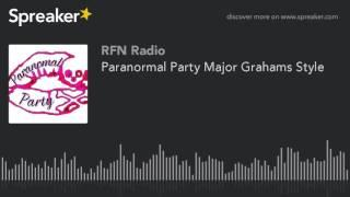 Paranormal Party Major Grahams Style (part 3 of 5)