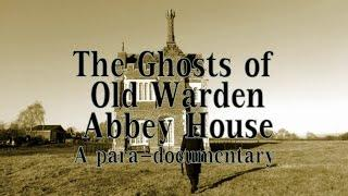 THE GHOSTS OF OLD WARDEN ABBEY HOUSE - NEW PARA-DOCUMENTARY WITH NIGHT INVESTIGATION