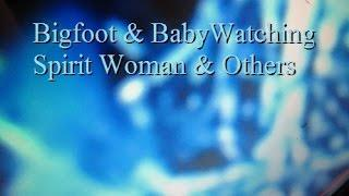 Bigfoot & Baby Watching Spirit Woman & Others