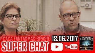 Super Chat 18.06.2017  Caça Fantasmas Brasil