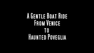 A BOAT RIDE FROM VENICE TO HAUNTED POVEGLIA ISLAND