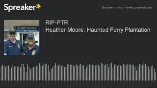 Heather Moore; Haunted Ferry Plantation (part 3 of 5)