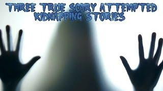 3 True Scary Attempted Kidnapping Stories