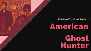 Review: American Ghost Hunter and Catching up with Krystal