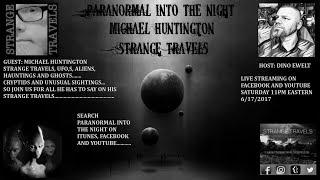 PARANORMAL INTO THE NIGHT With Michael Huntington Strange Travels 6/17/2017