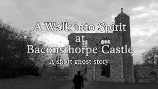 A short ghost story - A WALK INTO SPIRIT AT BACONSTHORPE CASTLE