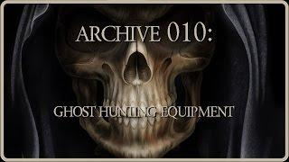 Archive 010 | Ghost Hunting Equipment |