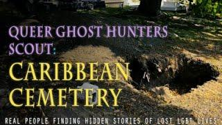 Queer Ghost Hunters SCOUT: Caribbean Cemetery