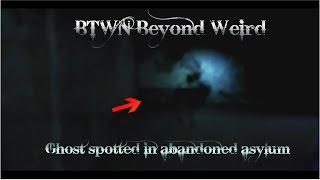 MUST SEE, is this a  Ghost spotted in abandoned asylum