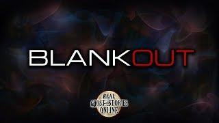 Blank Out | Ghost Stories, Paranormal, Supernatural, Hauntings, Horror