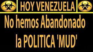 NOTICIAS DE HOY 13 DE AGOSTO/No hemos Abandonado la POLITICA 'MUD'
