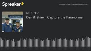 Dan & Shawn Capture the Paranormal (part 2 of 5)