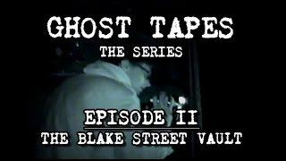Ghost Tapes: Episode 2 • The Blake Street Vault