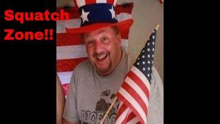 Live in the Squatch Zone!!!  Bigfoot! Conspiracies!! Happy 4th!! July 2, 2018