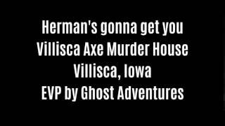 Hermans Gonna Get You EVP Captured At Villisca Axe Murder House By Ghost Adventures