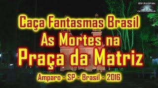 As Mortes na Praça da Matriz - Caça Fantasmas Brasil # 868