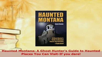 Download  Haunted Montana A Ghost Hunters Guide to Haunted Places You Can VisitIf you dare  Read Onl