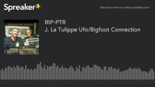 J. La Tulippe Ufo/Bigfoot Connection (part 3 of 6)