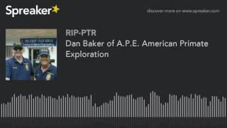 Dan Baker of A.P.E. American Primate Exploration (part 4 of 5)