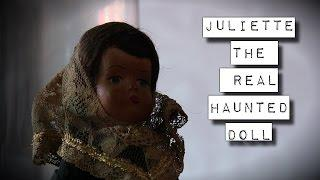 The Real Haunted Objects - Juliette The REAL Haunted Doll!!