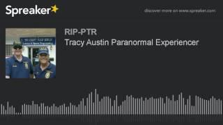 Tracy Austin Paranormal Experiencer (part 1 of 5)