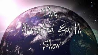 THE HAUNTED EARTH SHOW - JUNE 2013
