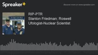 Stanton Friedman; Roswell Ufologist-Nuclear Scientist (part 3 of 5)