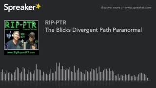 The Blicks Divergent Path Paranormal (part 5 of 5)