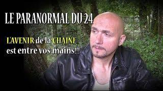LE PARANORMAL DU 24 : L'AVENIR de la CHAINE  est entre vos mains!!!