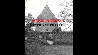 """"""" L'ancienne chapelle """" BANDE ANNONCE"""