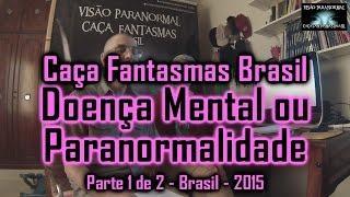 Doença Mental ou Paranormalidade Caça Fantasmas Brasil Parte 1