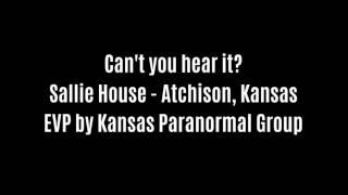 Can't You Hear It EVP Captured At Sallie House By Kansas Paranormal Group
