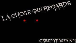Creepypasta N*1 LA CHOSE QUI REGARDE [FR]