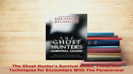 PDF  The Ghost Hunters Survival Guide Protection Techniques for Encounters With The  Read Online